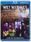 Wet Wet Wet: Greatest Hits – Live in Glasgow  (Blu-ray, блю-рей)