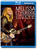 Melissa Etheridge - A Little Bit of Me - Live in L.A. 2014 (Blu-ray, блю-рей)
