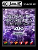 Relive Ultra Worldwide 2015 4K The Aftermovie Yearmix 4К (Blu-ray,блю-рей)