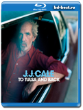 J.J. Cale: To Tulsa And Back - On tour with JJ Cale - Blues, swamp rock 2005