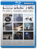 Eric Clapton - Planes, Trains and Eric 2014 (Blu-ray, блю-рей)